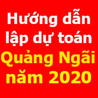 Hướng dẫn lập dự toán Quảng Ngãi mới nhất năm 2020