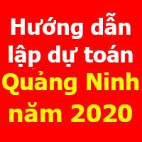 Hướng dẫn lập dự toán Quảng Ninh mới nhất năm 2020