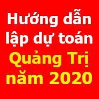 Hướng dẫn lập dự toán Quảng Trị mới nhất năm 2020