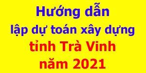 Hướng dẫn lập dự toán tỉnh Trà Vinh năm 2021